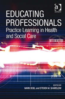 Educating Professionals : Practice Learning in Health and Social Care, Hardback Book