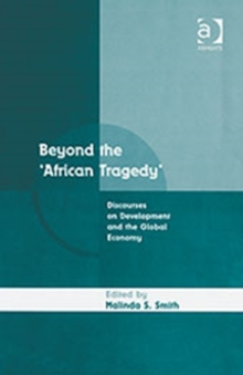 Beyond the 'African Tragedy' : Discourses on Development and the Global Economy, Hardback Book