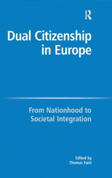 Dual Citizenship in Europe : From Nationhood to Societal Integration, Hardback Book