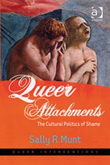 Queer Attachments : The Cultural Politics of Shame, Paperback / softback Book