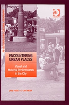 Encountering Urban Places : Visual and Material Performances in the City, Hardback Book