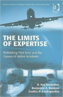 The Limits of Expertise : Rethinking Pilot Error and the Causes of Airline Accidents, Paperback Book