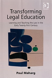 Transforming Legal Education : Learning and Teaching the Law in the Early Twenty-First Century, Hardback Book