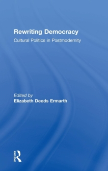 Rewriting Democracy : Cultural Politics in Postmodernity, Hardback Book