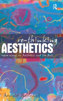 Re-thinking Aesthetics : Rogue Essays on Aesthetics and the Arts, Hardback Book