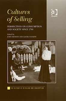 Cultures of Selling : Perspectives on Consumption and Society Since 1700, Hardback Book