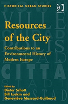 Resources of the City : Contributions to an Environmental History of Modern Europe, Hardback Book
