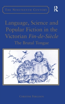 Language, Science and Popular Fiction in the Victorian Fin-de-Siecle : The Brutal Tongue, Hardback Book