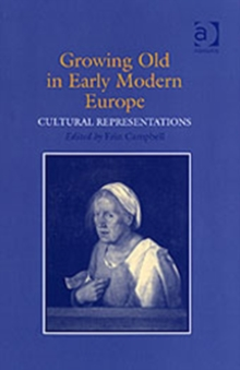 Growing Old in Early Modern Europe : Cultural Representations, Hardback Book