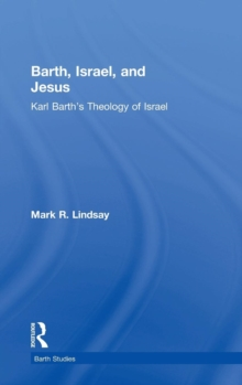 Barth, Israel, and Jesus : Karl Barth's Theology of Israel, Hardback Book