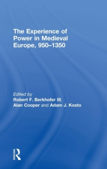 The Experience of Power in Medieval Europe, 950-1350, Hardback Book