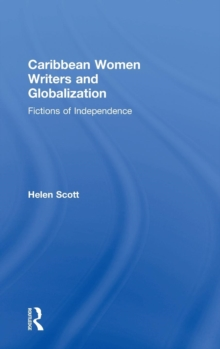 Caribbean Women Writers and Globalization : Fictions of Independence, Hardback Book