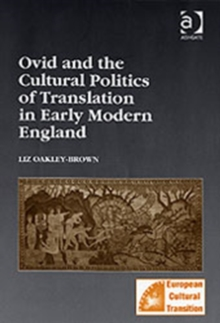 Ovid and the Cultural Politics of Translation in Early Modern England, Hardback Book