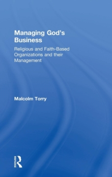 Managing God's Business : Religious and Faith-Based Organizations and Their Management, Hardback Book