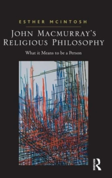 John Macmurray's Religious Philosophy : What it Means to be a Person, Hardback Book