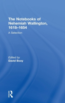 The Notebooks of Nehemiah Wallington, 1618-1654 : A Selection, Hardback Book