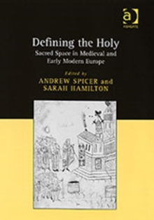 Defining the Holy : Sacred Space in Medieval and Early Modern Europe, Hardback Book