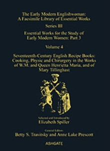 Seventeenth-Century English Recipe Books: Cooking, Physic and Chirurgery in the Works of  W.M. and Queen Henrietta Maria, and of Mary Tillinghast : Essential Works for the Study of Early Modern Women:, Hardback Book