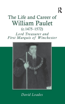 The Life and Career of William Paulet (c.1475-1572) : Lord Treasurer and First Marquis of Winchester, Hardback Book