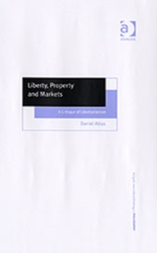 Liberty, Property and Markets : A Critique of Libertarianism, Hardback Book