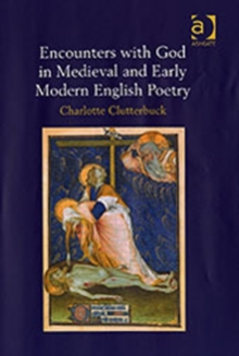Encounters with God in Medieval and Early Modern English Poetry, Hardback Book