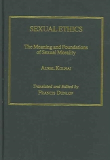 Sexual Ethics : The Meaning and Foundations of Sexual Morality, Hardback Book