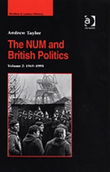 The NUM and British Politics : Volume 2: 1969-1995, Hardback Book