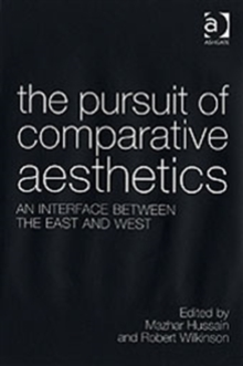 The Pursuit of Comparative Aesthetics : An Interface Between the East and West, Hardback Book