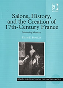 Salons, History, and the Creation of Seventeenth-Century France : Mastering Memory, Hardback Book