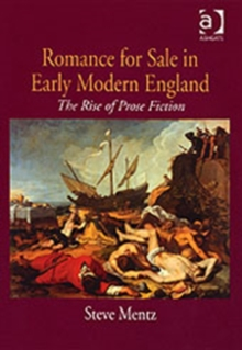 Romance for Sale in Early Modern England : The Rise of Prose Fiction, Hardback Book
