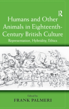 Humans and Other Animals in Eighteenth-Century British Culture : Representation, Hybridity, Ethics, Hardback Book