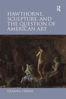 Hawthorne, Sculpture, and the Question of American Art, Hardback Book