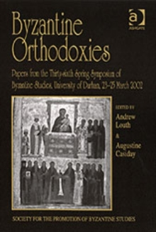 Byzantine Orthodoxies : Papers from the Thirty-sixth Spring Symposium of Byzantine Studies, University of Durham, 23-25 March 2002, Hardback Book