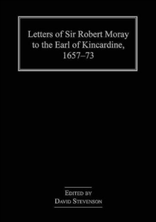 Letters of Sir Robert Moray to the Earl of Kincardine, 1657-73, Hardback Book