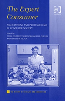 The Expert Consumer : Associations and Professionals in Consumer Society, Hardback Book