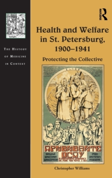 Health and Welfare in St. Petersburg, 1900-1941 : Protecting the Collective, Hardback Book