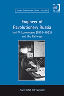Engineer of Revolutionary Russia : Iurii V. Lomonosov (1876-1952) and the Railways, Hardback Book