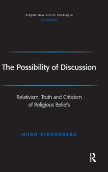 The Possibility of Discussion : Relativism, Truth and Criticism of Religious Beliefs, Hardback Book