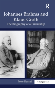 Johannes Brahms and Klaus Groth : The Biography of a Friendship, Hardback Book