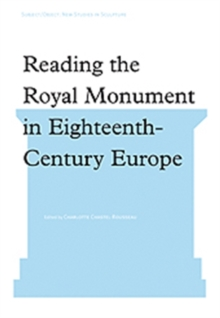 Reading the Royal Monument in Eighteenth-Century Europe, Hardback Book