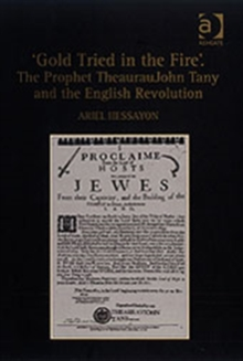 'Gold Tried in the Fire'. The Prophet Theauraujohn Tany and the English Revolution, Hardback Book