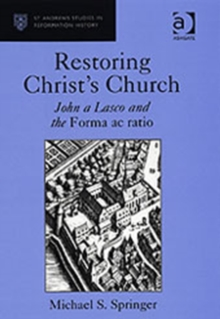 Restoring Christ's Church : John a Lasco and the Forma ac ratio, Hardback Book