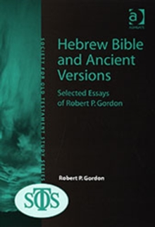 Hebrew Bible and Ancient Versions : Selected Essays of Robert P. Gordon, Hardback Book