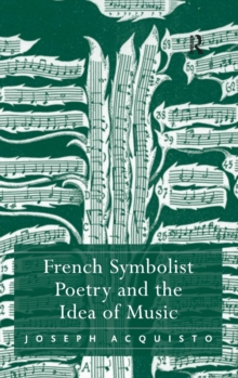 French Symbolist Poetry and the Idea of Music, Hardback Book
