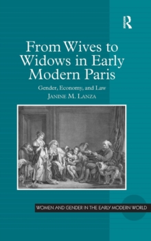 From Wives to Widows in Early Modern Paris : Gender, Economy, and Law, Hardback Book
