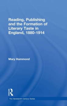 Reading, Publishing and the Formation of Literary Taste in England, 1880-1914, Hardback Book