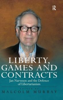 Liberty, Games and Contracts : Jan Narveson and the Defence of Libertarianism, Hardback Book