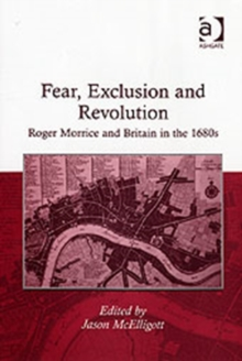 Fear, Exclusion and Revolution : Roger Morrice and Britain in the 1680s, Hardback Book