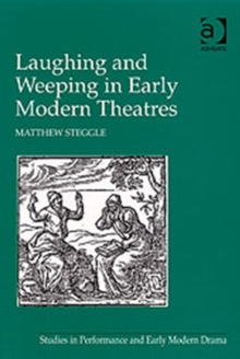Laughing and Weeping in Early Modern Theatres, Hardback Book
