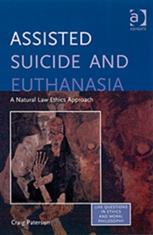 Assisted Suicide and Euthanasia : A Natural Law Ethics Approach, Paperback / softback Book